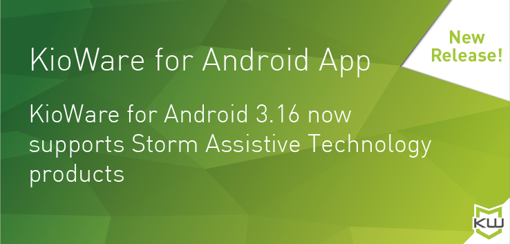 KioWare for Android App - New Release! KioWare for Android 3.16 now supports Storm Assistive Technology products