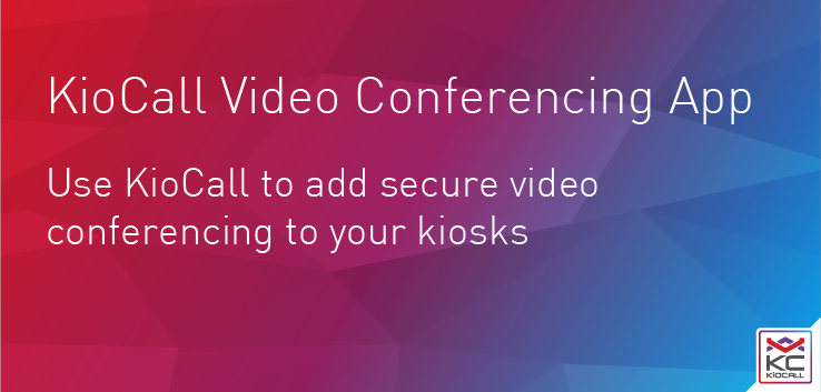 KioCall Video Conferencing App - Use KioCall to add secure video conferencing to your kiosks