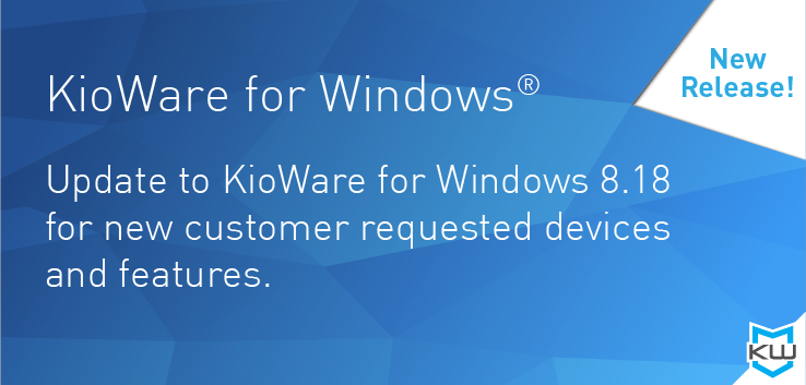 KioWare for Windows - Update to KioWare for Windows 8.18 for new customer requested devices and features.