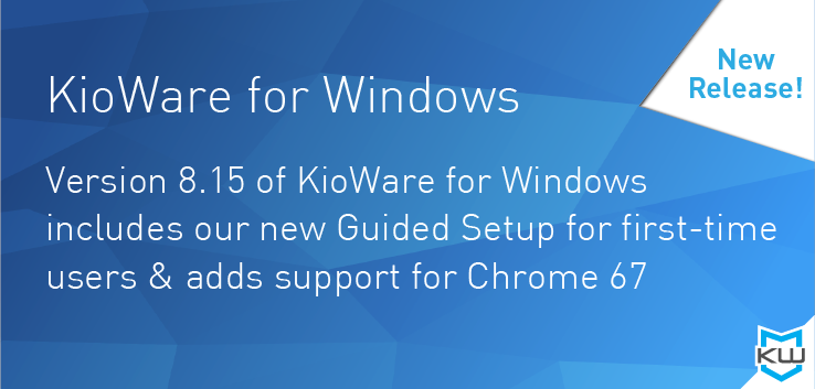 KioWare for Windows - New Release! Version 8.15 of KioWare for Windows includes our new Guided Setup for first-time users & adds support for Chrome 67