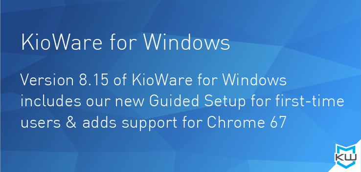 KioWare for Windows - Version 8.15 of KioWare for Windows includes our new Guided Setup for first-time users & adds support for Chrome 67